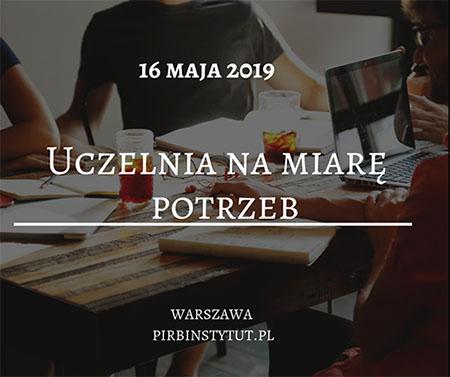 """Konferencja """"Uczelnia na miarę potrzeb"""" - 16 maja 2019"""